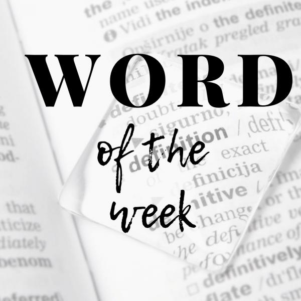 Word of the Week! 7.12.2019